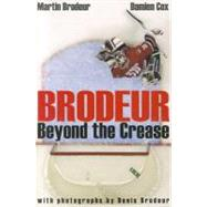 Brodeur : Beyond the Crease by Brodeur, Martin; Cox, Damien, 9780470153772