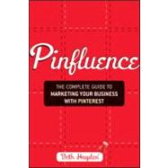 Pinfluence : The Complete Guide to Marketing Your Business with Pinterest