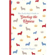 Her Ladyship's Guide to Greeting the Queen by Taggart, Caroline, 9781849943772