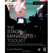 The Stage Manager's Toolkit: Templates and Communication Techniques to Guide Your Theatre Production from First Meeting to Final Performance by Kincman; Laurie, 9781138183773