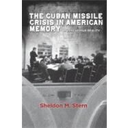 The Cuban Missile Crisis in American Memory: Myths Versus Reality by Stern, Sheldon, 9780804783774
