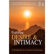 Exploring Desire and Intimacy: A Workbook for Creative Clinicians by Ogden; Gina, 9781138933774
