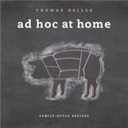 Ad Hoc at Home : Family-Style Recipes by Keller, Thomas, 9781579653774