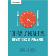 101 Family Meal-time Devotions by Johnson, Greg, 9781630583774