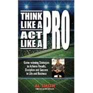 Think Like a Pro, Act Like a Pro by Smith, Al, 9781939183774