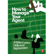 How to Manage Your Agent: A WriterÆs Guide to Hollywood Representation by Gervich; Chad, 9780240823775