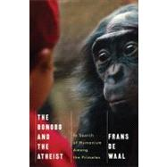 The Bonobo and the Atheist: In Search of Humanism Among the Primates by DE WAAL,FRANS, 9780393073775