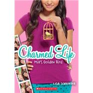 Charmed Life #2: Mia's Golden Bird by Schroeder, Lisa, 9780545603775