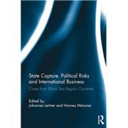 State Capture, Political Risks and International Business: Cases from Black Sea Region Countries by Leitner; Johannes, 9781138233775