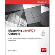 Mastering JavaFX 8 Controls by Ebbers, Hendrik, 9780071833776