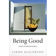 Being Good A Short Introduction to Ethics by Blackburn, Simon, 9780192853776