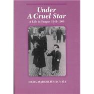 Under a Cruel Star: A Life in Prague, 1941-1968 by Kovaly,HedaMargolius, 9780841913776