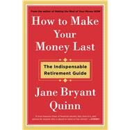 How to Make Your Money Last The Indispensable Retirement Guide by Quinn, Jane Bryant, 9781476743776