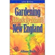 Gardening Month by Month in New England by Beck, Alison, 9781551053776