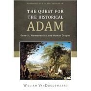 The Quest for the Historical Adam: Genesis, Hermeneutics, and Human Origins by Vandoodewaard, William, 9781601783776