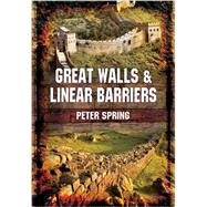 Great Walls and Linear Barriers by Spring, Peter, 9781848843776
