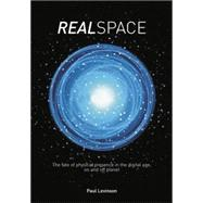 Real Space: The fate of physical presence in the digital age, on and off planet by Levinson,Paul, 9780415753777