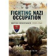 Fighting Nazi Occupation by Atkin, Malcolm, 9781473833777