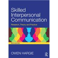 Skilled Interpersonal Communication: Research, Theory and Practice by Hargie; Owen, 9781138823778