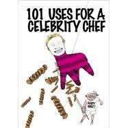 101 Uses for a Celebrity Chef by Watt, Andy, 9781780893778