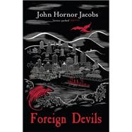 Foreign Devils by Jacobs, John Hornor, 9780575123779