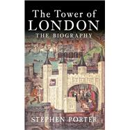 The Tower of London by Porter, Stephen, 9781445643779
