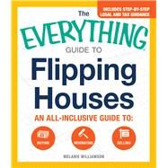 The Everything Guide to Flipping Houses by Williamson, Melanie, 9781440583780