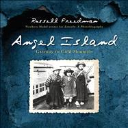 Angel Island: Gateway to Gold Mountain by Freedman, Russell, 9780547903781