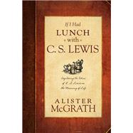 If I Had Lunch with C. S. Lewis by MGrath, Alister, 9781414383781