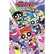 Powerpuff Girls Super Smash-up by Charm, Derek; Monlongo, Jorge; Ganucheau, Paulina; Larsen, Christine; Myers, Nneka, 9781631403781