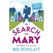 In Search of Mary The Mother of all Journeys by Rowlatt, Bee, 9781846883781