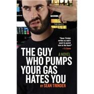 The Guy Who Pumps Your Gas Hates You by Trinder, Sean, 9781927063781