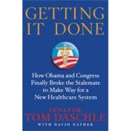 Getting It Done How Obama and Congress Finally Broke the Stalemate to Make Way for Health Care Reform by Daschle, Tom; Nather, David, 9780312643782