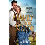 A Family for Maddie by Luck, Sara, 9781476753782