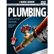 Black & Decker The Complete Guide to Plumbing: Modern Materials and Current Codes, All New Guide to Working With Gas Pipe by Black & Decker, 9781589233782