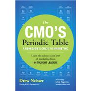 The CMO's Periodic Table A Renegade's Guide to Marketing by Neisser, Drew, 9780134293783