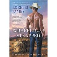 Wrapped and Strapped A Blacktop Cowboys Novel by James, Lorelei, 9780451473783