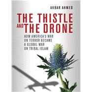 The Thistle and the Drone by Ahmed, Akbar S., 9780815723783