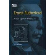 Ernest Rutherford : And the Explosion of Atoms by Heilbron, J. L., 9780195123784