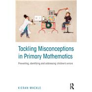 Tackling Misconceptions in Primary Mathematics: Preventing, identifying and addressing childrenÆs errors by Mackle; Kieran, 9781138903784