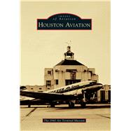 Houston Aviation by 1940 Air Terminal Museum; Karson, Larry, 9781467133784