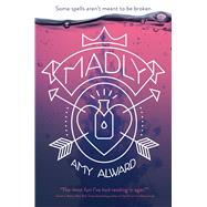Madly by Alward, Amy, 9781481443784