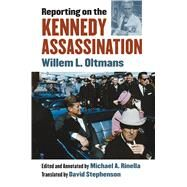 Reporting on the Kennedy Assassination by Oltmans, Willem L.; Stephenson, David; Rinella, Michael A., 9780700623785
