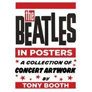 The Beatles in Posters by Booth, Tony, 9780750983785