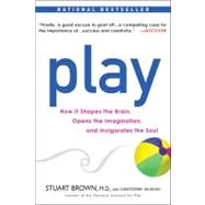 Play : How It Shapes the Brain, Opens the Imagination, and Invigorates the Soul by Brown, M.D., Stuart (Author); Vaughan, Christopher (Author), 9781583333785