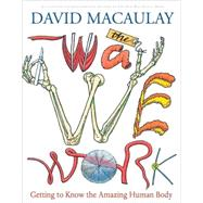 The Way We Work by Macaulay, David, 9780618233786