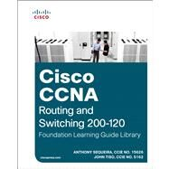 Cisco CCNA Routing and Switching 200-120 Foundation Learning Guide Library by Sequeira, Anthony; Tiso, John, 9781587143786