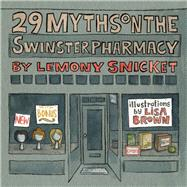 29 Myths on the Swinster Pharmacy by Snicket, Lemony; Brown, Lisa, 9781938073786
