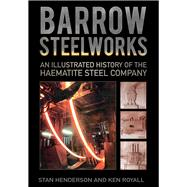 Barrow Steelworks by Henderson, Stanley; Royall, K. E., 9780750963787