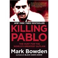 Killing Pablo The Hunt for the World's Greatest Outlaw by Bowden, Mark, 9780802123787